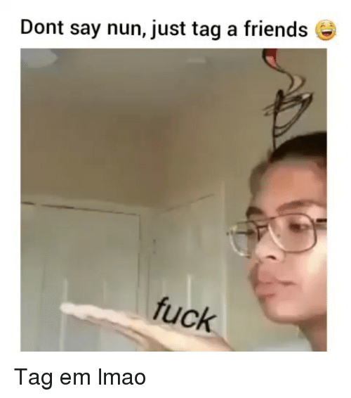 Friends, Funny, and Lmao: Dont say nun, just tag a friends  fuck Tag em lmao