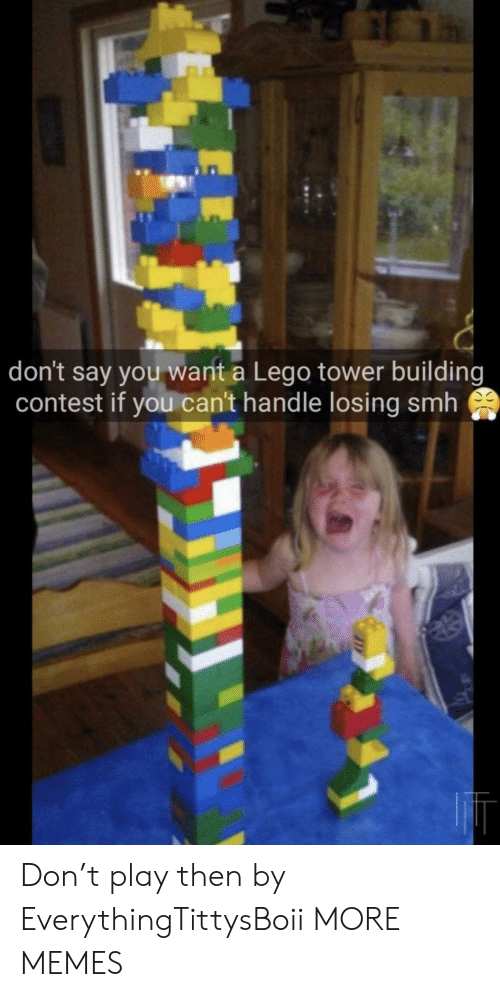 Dank, Lego, and Memes: don't say you want a Lego tower building  contest if you can't handle losing smh Don't play then by EverythingTittysBoii MORE MEMES