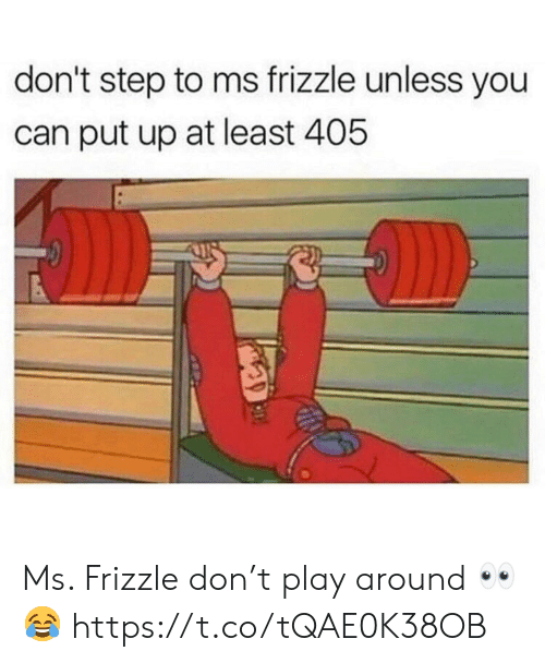 Ms. Frizzle, Step, and Can: don't step to ms frizzle unless you  can put up at least 405 Ms. Frizzle don't play around 👀😂 https://t.co/tQAE0K38OB