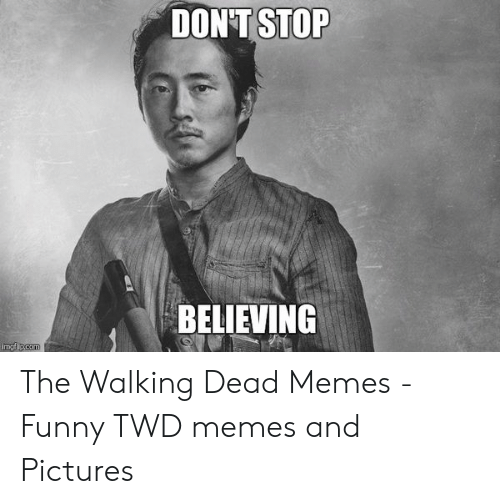 Glenn Meme: DON'T STOP  BELIEVING  imgflip.com The Walking Dead Memes - Funny TWD memes and Pictures