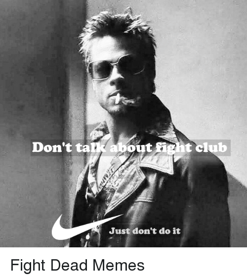 Dead Memes: Don't ta  about fight club  Just don't do it Fight Dead Memes