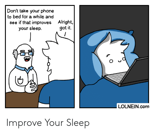 Phone, Sleep, and Alright: Don't take your phone  to bed for a while and  Alright,  got it.  see if that improves  your sleep  LOLNEIN.com Improve Your Sleep