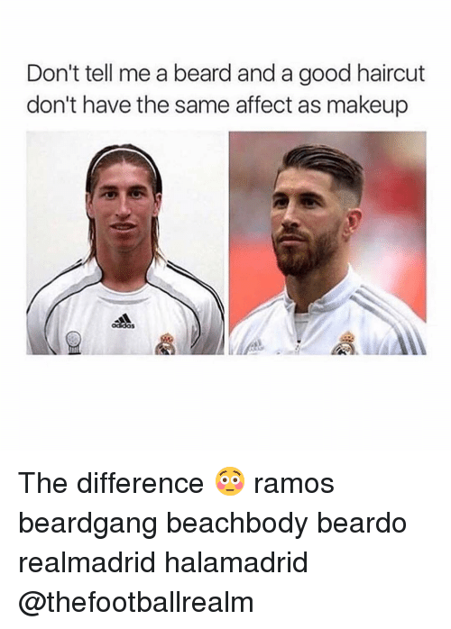 Beard, Haircut, and Makeup: Don't tell me a beard and a good haircut  don't have the same affect as makeup  tti The difference 😳 ramos beardgang beachbody beardo realmadrid halamadrid @thefootballrealm
