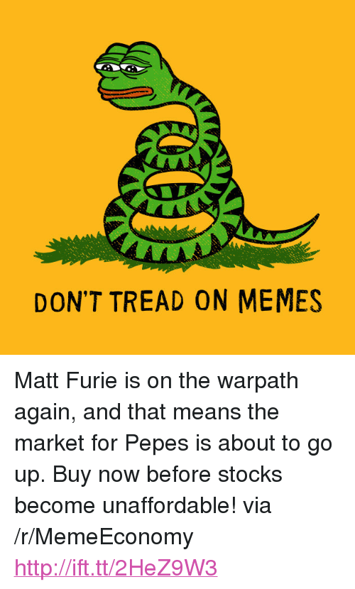 """Memes, Http, and Stocks: DON'T TREAD ON MEMES <p>Matt Furie is on the warpath again, and that means the market for Pepes is about to go up. Buy now before stocks become unaffordable! via /r/MemeEconomy <a href=""""http://ift.tt/2HeZ9W3"""">http://ift.tt/2HeZ9W3</a></p>"""