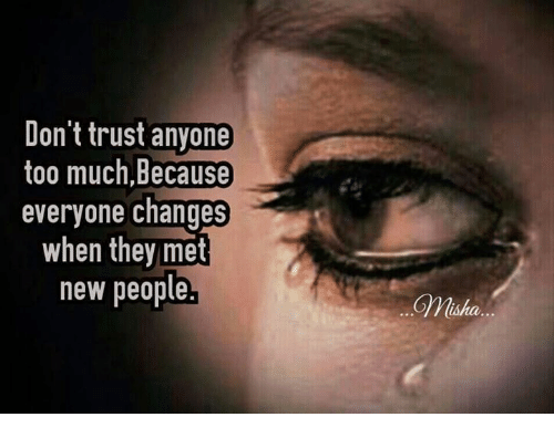 Dont Trust Anyone Too Much Because Too Much Because Everyone
