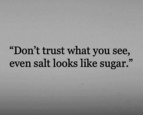 """Sugar, Salt, and You: """"Don't trust what you see,  even salt looks like sugar.""""  03"""
