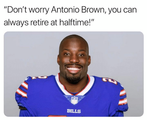 """Nfl, Antonio Brown, and Bills: """"Don't worry Antonio Brown, you can  always retire at halftime!""""  BILLS"""