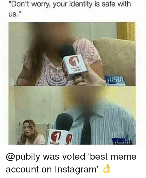 """Instagram, Meme, and Memes: """"Don't worry, your identity is safe with  us.""""  iSD @pubity was voted 'best meme account on Instagram' 👌"""