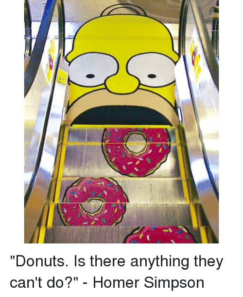 "Homer Simpson: ""Donuts. Is there anything they can't do?"" - Homer Simpson"