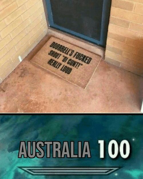 """shout: DOORBELL'S FUCKED  SHOUT """"OI CUNT!  REALLY LOUD  AUSTRALIA 100"""