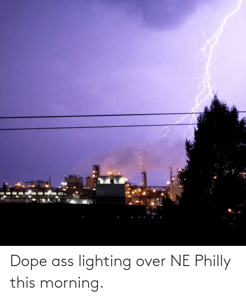dope: Dope ass lighting over NE Philly this morning.