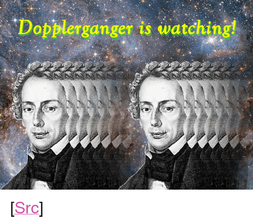 "Reddit, Com, and Doppler: DopNerganger is watching! <p>[<a href=""https://www.reddit.com/r/surrealmemes/comments/83ls4t/doppler_ganger/"">Src</a>]</p>"