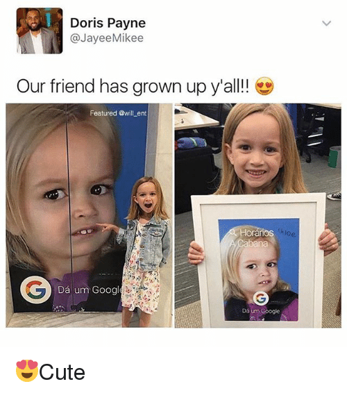 Memes, 🤖, and Grown Ups: Doris Payne  @JayeeMikee  Our friend has grown up y'all!!  Featured @will ent  oranos  Dá um Googl 😍Cute