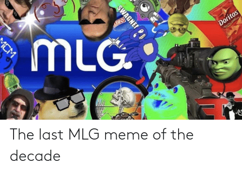 Mlg Meme: Doritos  OBEY  Wecho Chese  IMT  MLG  MCM  SWAGNE! The last MLG meme of the decade