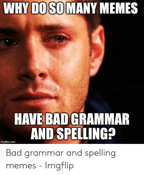Bad Spelling Meme: DOSO  WHY  MANY MEMES  HAVE BAD GRAMMAR  AND SPELLING?  imgflip.com Bad grammar and spelling memes - Imgflip