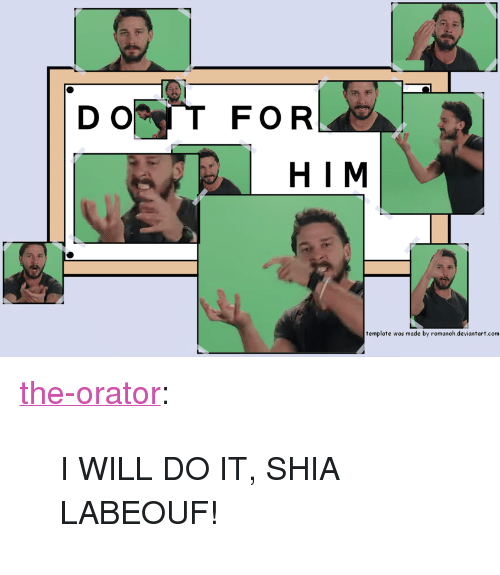 "Shia LaBeouf, Target, and Tumblr: DOT FOR  H IM  template was made by romanoh.deviantart.com <p><a class=""tumblr_blog"" href=""http://the-orator.tumblr.com/post/120457296578"" target=""_blank"">the-orator</a>:</p> <blockquote> <p>I WILL DO IT, SHIA LABEOUF!</p> </blockquote>"