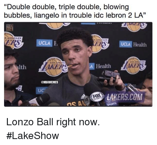 "Los Angeles Lakers, Nba, and Lebron: ""Double double, triple double, blowing  bubbles, liangelo in trouble idc lebron 2 LA""  SANGELES  UCLA E  ERS  UCLA Health  alth  AKER  A Health  @NBAMEMES  UC  LAKERS.COM Lonzo Ball right now. #LakeShow"