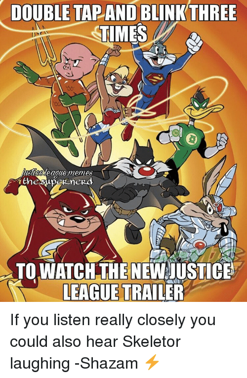 skeletor: DOUBLE TAP AND BLINKTHREE  TIMES  TO WATCH THE NEWJUSTICE  LEAGUE TRAILER If you listen really closely you could also hear Skeletor laughing -Shazam ⚡