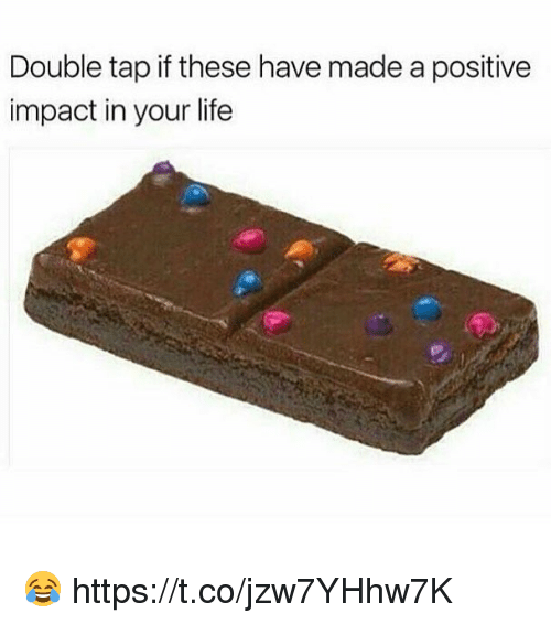 Life, Double, and Tap: Double tap if these have made a positive  impact in your life 😂 https://t.co/jzw7YHhw7K