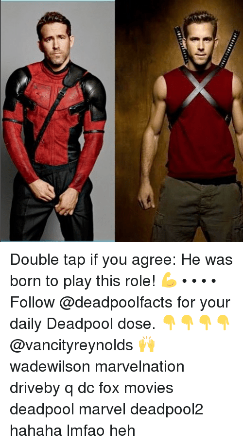 Memes, Movies, and Deadpool: Double tap if you agree: He was born to play this role! 💪 • • • • Follow @deadpoolfacts for your daily Deadpool dose. 👇👇👇👇 @vancityreynolds 🙌 wadewilson marvelnation driveby q dc fox movies deadpool marvel deadpool2 hahaha lmfao heh