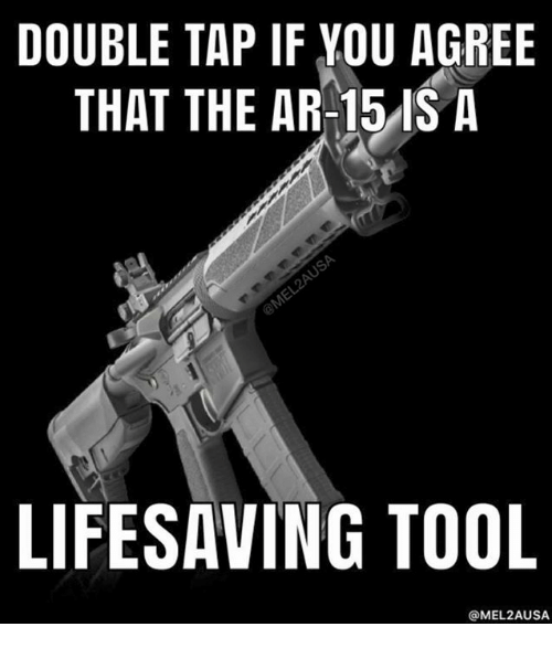 Memes, Tool, and 🤖: DOUBLE TAP IF YOU AGREE  THAT THE AR-15ISA  LIFESAVING TOOL  @MEL2AUSA