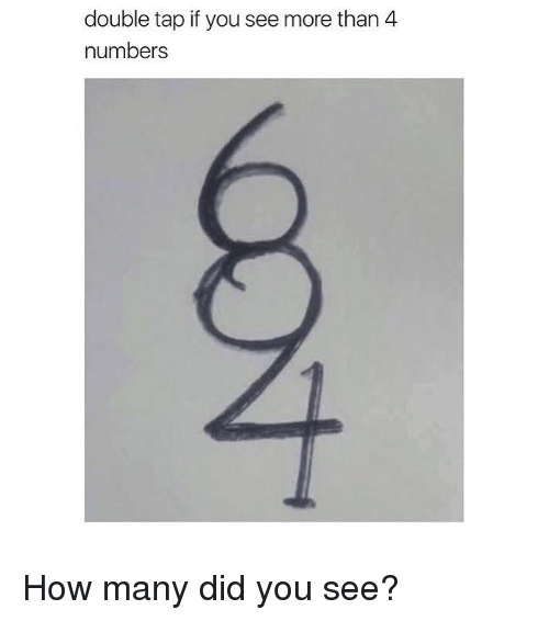 Memes, 🤖, and How: double tap if you see more than 4  numbers How many did you see?
