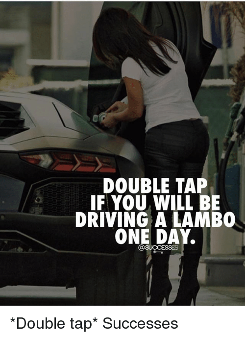 Driving, Memes, and 🤖: DOUBLE TAP  IF YOU WILL BE  DRIVING A LAMBO  ONE DAY *Double tap* Successes