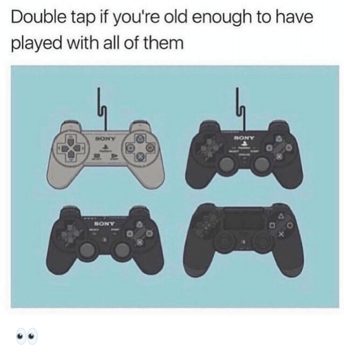 Youre Old: Double tap if you're old enough to have  played with all of them  Un  HONY  SONY  SONY 👀