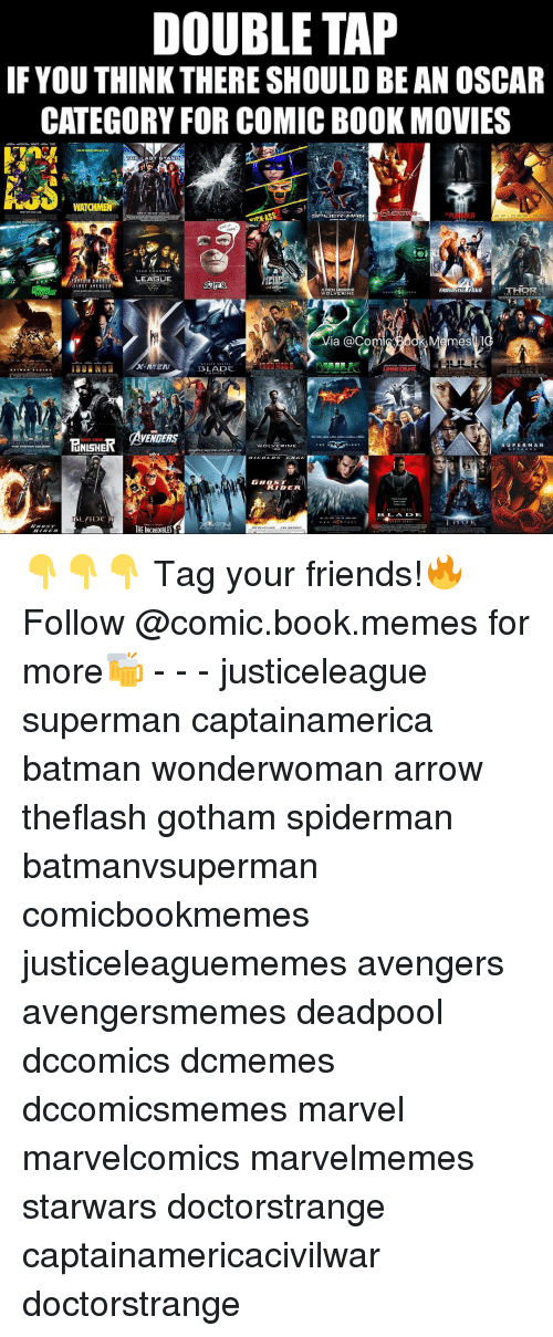 last stand: DOUBLE TAP  IF YOUTHINK THERE SHOULD BE AN OSCAR  CATEGORY FOR COMICBOOK MOVIES  E LAST STAND  WATCHIMENA  PU  ER  PER MAN  LEAGUE  SUR  THOR  ORIGINS  An  TIE  OLVER  Via Comi  mes  BLADE  AVENGERS  TINISHER  SUPERMAN  GHOST  RIDER  B LAA IDE,  BLADE  HEINCREDIBLESf  ER 👇👇👇 Tag your friends!🔥 Follow @comic.book.memes for more🍻 - - - justiceleague superman captainamerica batman wonderwoman arrow theflash gotham spiderman batmanvsuperman comicbookmemes justiceleaguememes avengers avengersmemes deadpool dccomics dcmemes dccomicsmemes marvel marvelcomics marvelmemes starwars doctorstrange captainamericacivilwar doctorstrange