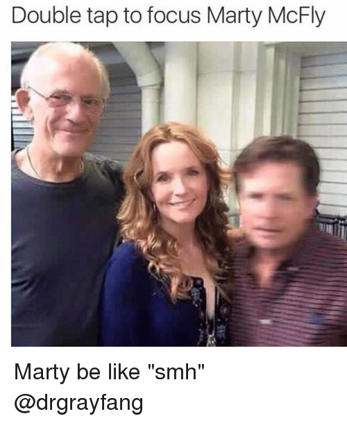 """Marty McFly: Double tap to focus Marty McFly Marty be like """"smh"""" @drgrayfang"""