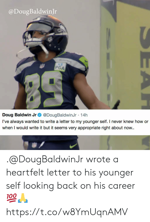 Doug, Memes, and Never: @DougBaldwinJr  PGA  Doug Baldwin Jr @DougBaldwinJr 14h  l've always wanted to write a letter to my younger self. I never knew how or  when I would write it but it seems very appropriate right about now.. .@DougBaldwinJr wrote a heartfelt letter to his younger self looking back on his career 💯🙏 https://t.co/w8YmUqnAMV