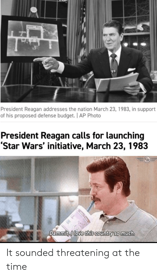 Dammits: DovET Mn  President Reagan addresses the nation March 23, 1983, in support  of his proposed defense budget. | AP Photo  President Reagan calls for launching  'Star Wars' initiative, March 23, 1983  GR  Dammits love this country so much It sounded threatening at the time