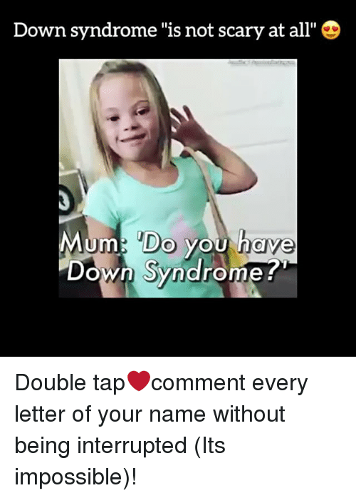 """Down Syndrom: Down syndrome """"is not scary at all"""" D  Mum! Do you have  Down Syndrome Double tap❤️comment every letter of your name without being interrupted (Its impossible)!"""