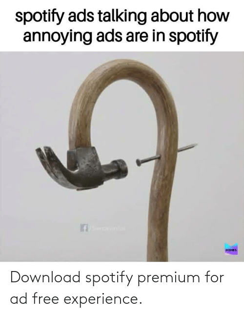Free: Download spotify premium for ad free experience.