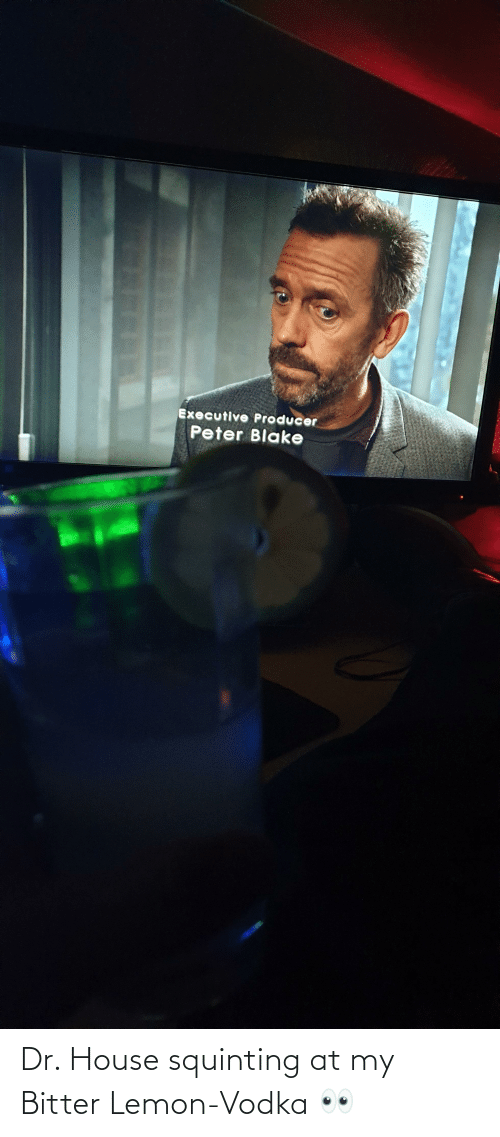 Squinting: Dr. House squinting at my Bitter Lemon-Vodka 👀
