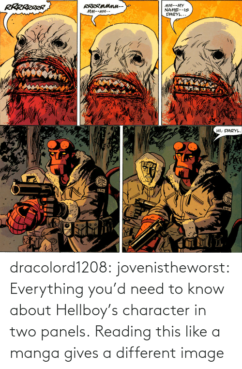 character: dracolord1208: jovenistheworst:  Everything you'd need to know about Hellboy's character in two panels.   Reading this like a manga gives a different image
