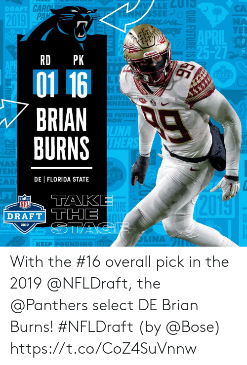 tak: DRAFT  CA  NA  APDIL TE  25-27  RD PK  Riddell  S H V  01 16  DRAFT  SHVİ  NESS  BRIAN  BURNS  R FUTURE  NOW  LINA  NAS  EN  AR  F T  DE | FLORIDA STATE  FT  TAK  20  NFL  TURE  DRAFT THE  2019  | KEEP PⓞUNDING  DRAF With the #16 overall pick in the 2019 @NFLDraft, the @Panthers select DE Brian Burns! #NFLDraft (by @Bose) https://t.co/CoZ4SuVnnw