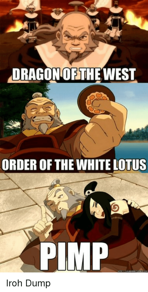 Lotus: DRAGON OFTHEWEST  ORDER OF THE WHITE LOTUS  PIMP Iroh Dump