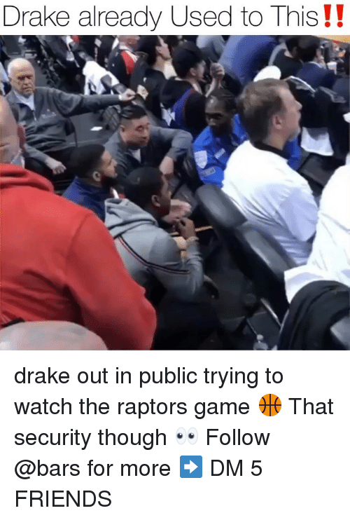 Drake, Friends, and Memes: Drake already Used to This!! drake out in public trying to watch the raptors game 🏀 That security though 👀 Follow @bars for more ➡️ DM 5 FRIENDS