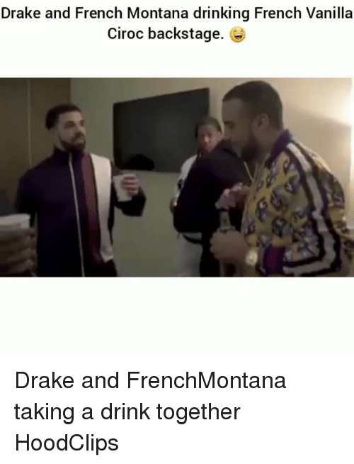 Drake, Drinking, and Funny: Drake and French Montana drinking French Vanilla  Ciroc backstage. Drake and FrenchMontana taking a drink together HoodClips