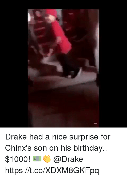 Birthday, Drake, and Nice: Drake had a nice surprise for Chinx's son on his birthday.. $1000! 💵👏 @Drake https://t.co/XDXM8GKFpq