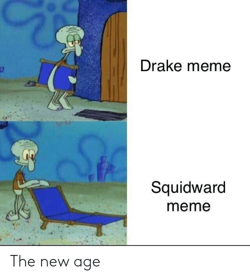Drake, Meme, and Squidward: Drake meme  Squidward  meme The new age