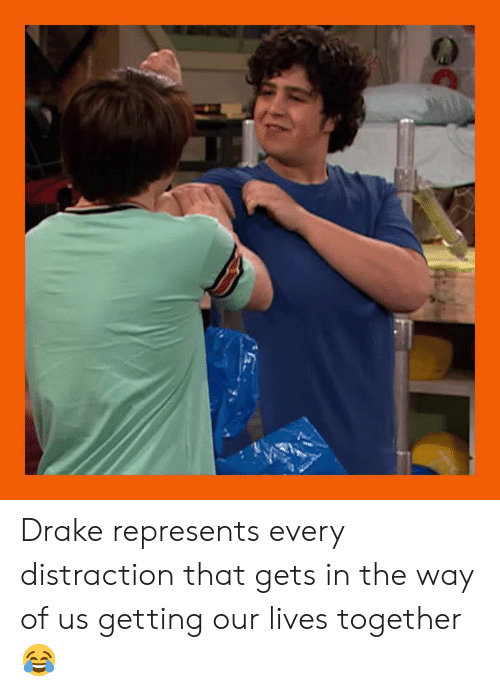 Drake, Memes, and 🤖: Drake represents every distraction that gets in the way of us getting our lives together 😂