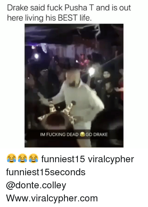 donte: Drake said fuck Pusha T and is out  here living his BEST life.  IM FUCKING DEAD  GO DRAKE 😂😂😂 funniest15 viralcypher funniest15seconds @donte.colley Www.viralcypher.com
