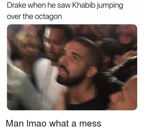 Drake, Lmao, and Saw: Drake when he saw Khabib jumping  over the octagon Man lmao what a mess