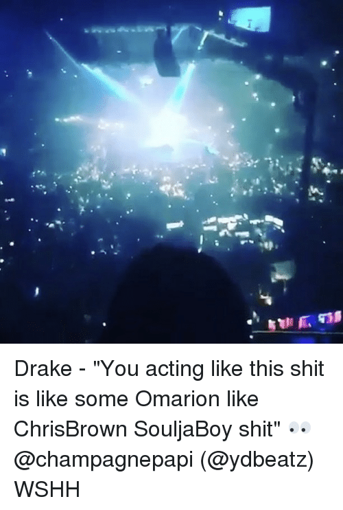 "Acting Like This: Drake - ""You acting like this shit is like some Omarion like ChrisBrown SouljaBoy shit"" 👀 @champagnepapi (@ydbeatz) WSHH"