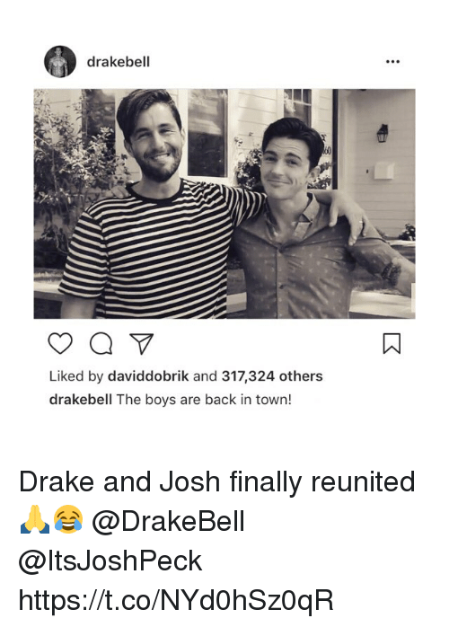 Drake, Memes, and The Boys Are Back in Town: drakebell  Liked by daviddobrik and 317,324 others  drakebell The boys are back in town! Drake and Josh finally reunited 🙏😂 @DrakeBell @ItsJoshPeck https://t.co/NYd0hSz0qR
