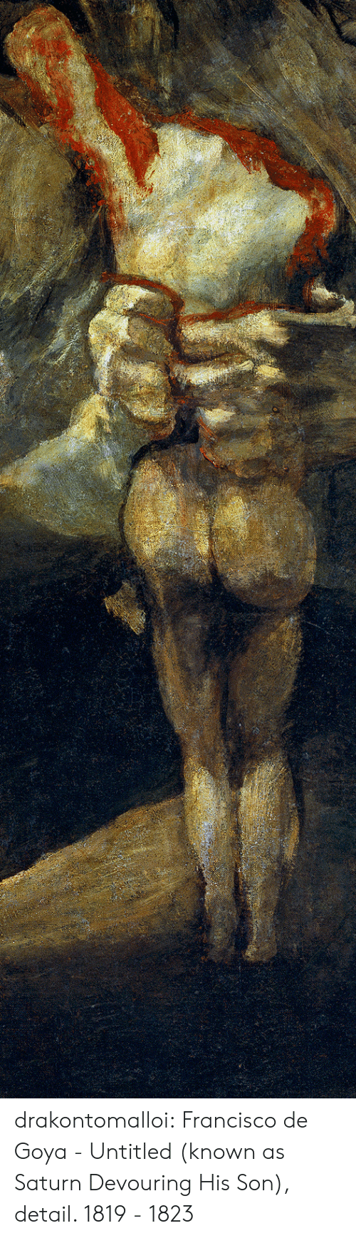 Goya, Tumblr, and Blog: drakontomalloi: Francisco de Goya - Untitled (known as Saturn Devouring His Son), detail. 1819 - 1823