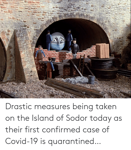 Taken: Drastic measures being taken on the Island of Sodor today as their first confirmed case of Covid-19 is quarantined…