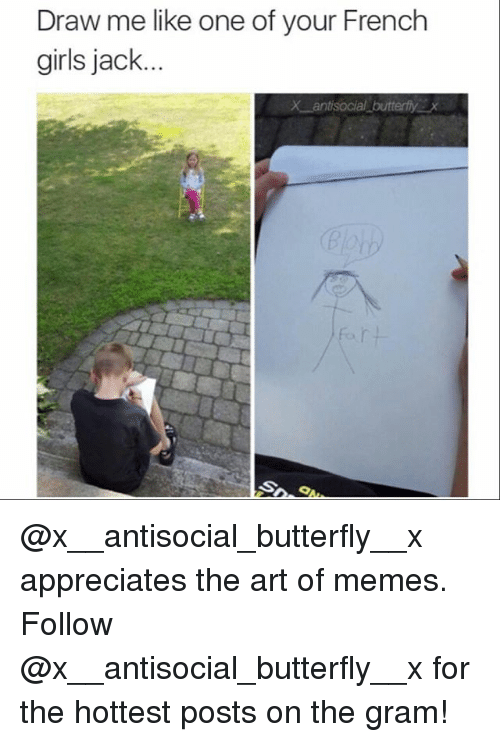 Girls Jack: Draw me like one of your French  girls jack  X antisocial butterfy X @x__antisocial_butterfly__x appreciates the art of memes. Follow @x__antisocial_butterfly__x for the hottest posts on the gram!